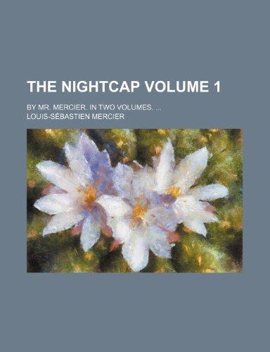 The nightcap; By Mr. Mercier. In two volumes.  Volume 1