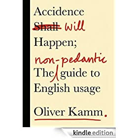 Accidence Will Happen: The Non-Pedantic Guide to English Usage