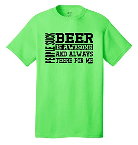 People Suck Beer Is Awesome And Always There Neon T-Shirt X-Large Neon Green