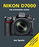 Jon Sparks Nikon D7000 (Expanded Guide) by Jon Sparks (2011)
