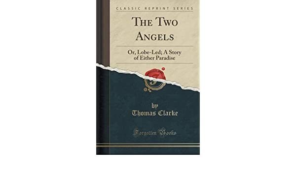 Buy The Two Angels: Or, Lobe-Led; A Story of Either Paradise (Classic Reprint) Book Online at Low Prices in India | The Two Angels: Or, Lobe-Led; A Story of ...