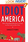 Idiot America: How Stupidity Became a...