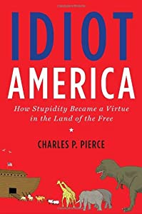 "Cover of ""Idiot America: How Stupidity Be..."