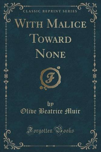 With Malice Toward None (Classic Reprint)