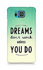 AMEZ dreams dont work unless you do Back Cover For Samsung Galaxy Alpha