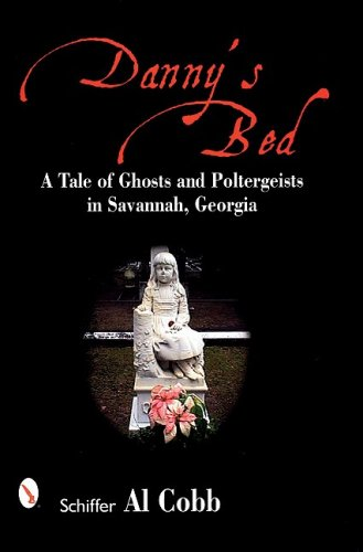 Dannys Bed: A Tale of Ghosts and Poltergeists in Savannah, Georgia, Al Cobb