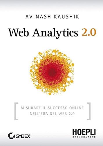 Web Analytics 20 Misurare il successo online nell'era del Web 20 Internet e web design PDF