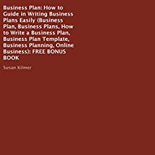 Business Plan: How-To Guide in Writing Business Plans Easily (       UNABRIDGED) by Susan Kilmer Narrated by John Shelton