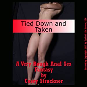 Tied Down and Taken: A Very Rough Anal Sex Fantasy | [Casey Strackner]