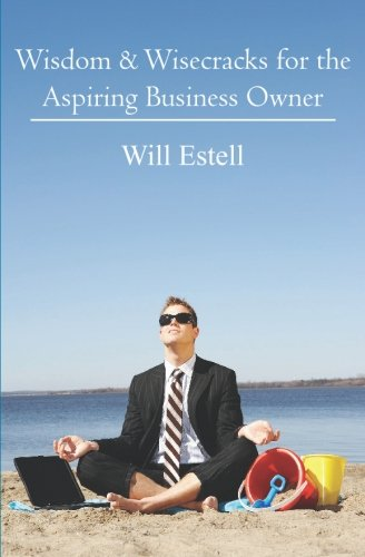Book: Wisdom & Wisecracks for the Aspiring Business Owner by Will Estell