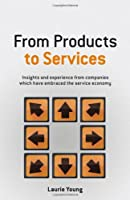 From Products to Services: Insights and experience from companies which have embraced the service economy