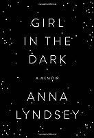 Girl in the Dark: A Memoir