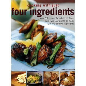 Cooking with Just Four Ingredients Joanna Farrow