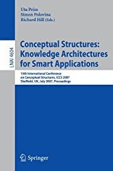 Conceptual Structures: Knowledge Architectures for Smart Applications: 15th International Conference on Conceptual Structures, ICCS 2007, Sheffield, ... / Lecture Notes in Artificial Intelligence)