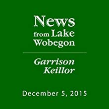 December 5, 2015: The News from Lake Wobegon Radio/TV Program by  A Prairie Home Companion with Garrison Keillor  Narrated by Garrison Keillor