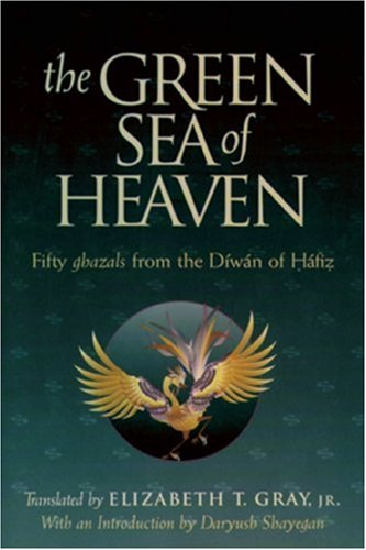 The Green Sea of Heaven: Fifty Ghazals from the Diwan of...