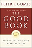 The Good Book: Reading the Bible with Mind and Heart (0060088303) by Gomes, Peter J.