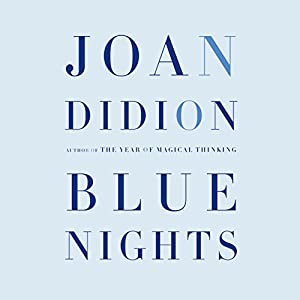 Blue Nights   [Joan Didion]