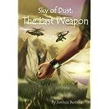 Sky of Dust: The Last Weapon, Book 1 of 3di Joshua Bonilla