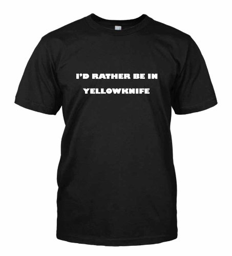 I'D Rather Be In Yellowknife Canada City T-Shirt Tee Shirt Top Black Large