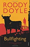Roddy Doyle Bullfighting