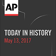 Today in History: May 13, 2017 Radio/TV Program by Camille Bohannon