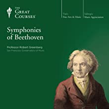 The Symphonies of Beethoven  by The Great Courses Narrated by Professor Robert Greenberg