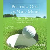 Putting Out of Your Mind | [Dr. Bob Rotella]