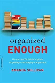 Book Cover: Organized Enough: The Anti-Perfectionist's Guide to Getting--and Staying--Organized