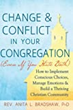 img - for Change and Conflict in Your Congregation (Even If You Hate Both): How to Implement Conscious Choices, Manage Emotions and Build a Thriving Christian Community book / textbook / text book