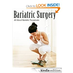 Bariatric Surgery - Around The World One Of The Most Important Medical Procedures That Is Used To Deal With Morbid Obesity Is Bariatric Surgery-You Have To Read This Book