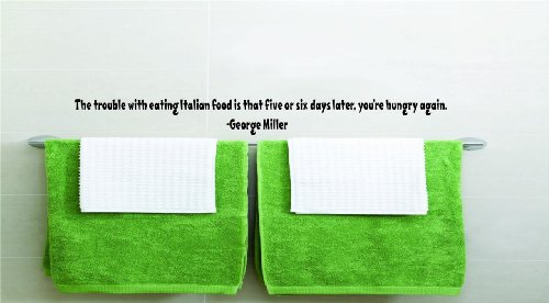 The Trouble With Eating Italian Food Is That Five Or Six Days Later, You'Re Hungry Again. -George Miller Funny Humorous Inspirational Life Joke Quote Picture Art Home Decor Living Room Bedroom Vinyl Wall Decal Wording Graphic Design Mural Size : 6 Inches front-454615