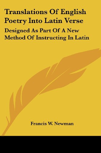 Translations of English Poetry Into Latin Verse: Designed as Part of a New Method of Instructing in Latin