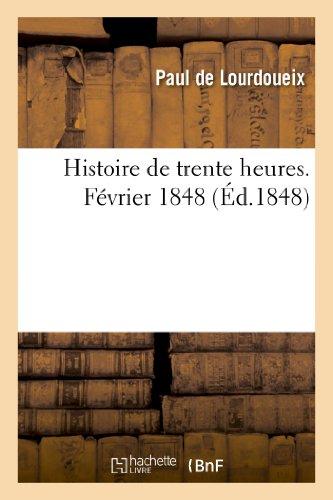Histoire de Trente Heures. Fevrier 1848