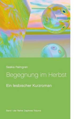 Begegnung im Herbst: Ein lesbischer Kurzroman (Daphnes Träume)