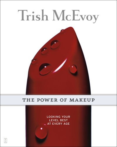 Trish McEvoy: The Power of Makeup: Looking Your Level Best at Every Age