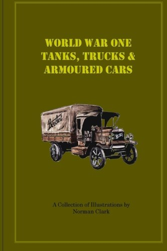 World War One  Tanks, Trucks & Armoured Cars: Collection of Posters plus texts and illustrations by Norman Clark