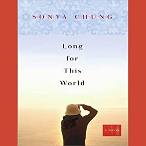 Long for This World: A Novel | [Sonya Chung]