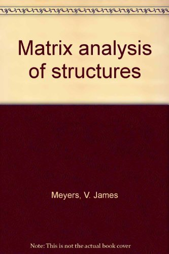 Matrix analysis of structures, by V. James Meyers