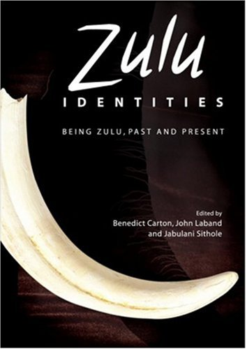 Zulu Idenitites: Being Zulu, Past and Present