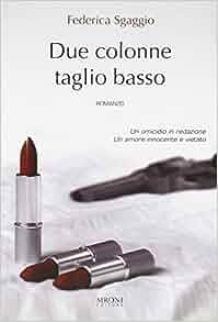 Due colonne taglio basso: Federica Sgaggio: 9788851801014: Amazon.com