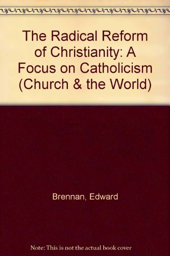 The Radical Reform of Christianity: A Focus on Catholicism