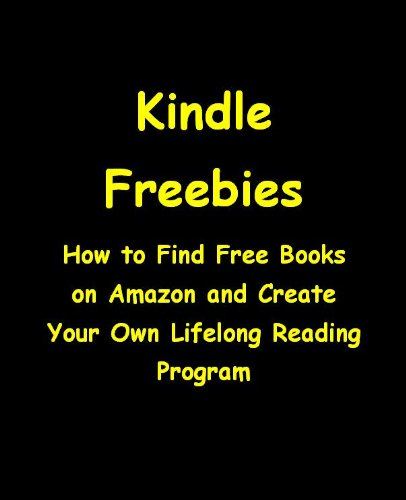 Kindle Freebies: How To Find Free Ebooks On Amazon And Create Your Own Lifelong Reading Program