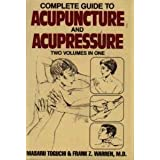 Complete Guide To Acupuncture &amp; Acupressure (Two Volumes in One)