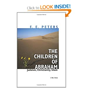 The Children of Abraham: Judaism, Christianity, Islam: A New Edition (Princeton Classic Editions) F. E. Peters and John L. Esposito