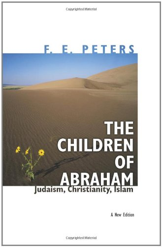 The Children of Abraham: Judaism, Christianity, Islam: A...
