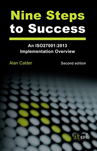 Nine Steps to Success: An ISO 27001 Implementation Overview: 2nd Edition (2013)