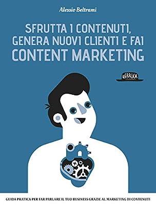 Sfrutta i contenuti, genera nuovi clienti e fai content marketing