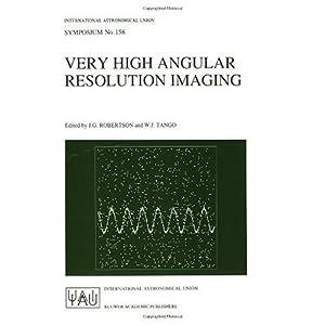 【クリックで詳細表示】Very High Angular Resolution Imaging: Proceedings of the 158th Symposium of the International Astronomical Union, held at the Women's College, University of Sydney, Australia, 11?15 January 1993 (International Astronomical Union Symposia): J.G. Rober