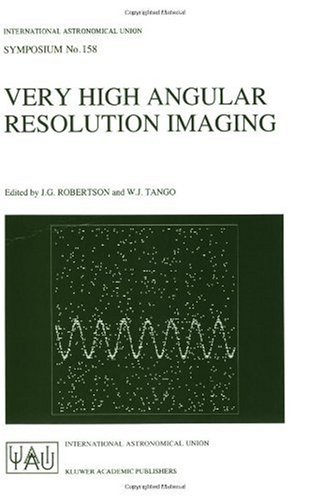 Very High Angular Resolution Imaging: Proceedings of the 158th Symposium of the International Astronomical Union, held at the Women's College, University of Sydney, Australia, 11 – 15 January 1993 (International Astronomical Union Symposia)